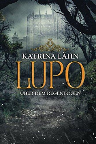 Lupo: Über dem Regenbogen (Regenbogenreihe, Band 3) Taschenbuch – 24. Mai 2018 Katrina Lähn Independently published 1981038345 Fiction / Fantasy / General