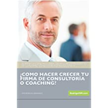 ¿Como hacer crecer tu firma de consultoría o coaching? (Spanish Edition) Sep 28, 2014