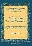 Amazon / Forgotten Books: Maple Bend Nursery Catalogue Fruit and Ornamental Trees, Shrubs, Grape Vines, Small Fruit Plants, Etc Classic Reprint (Maple Bend Nursery)