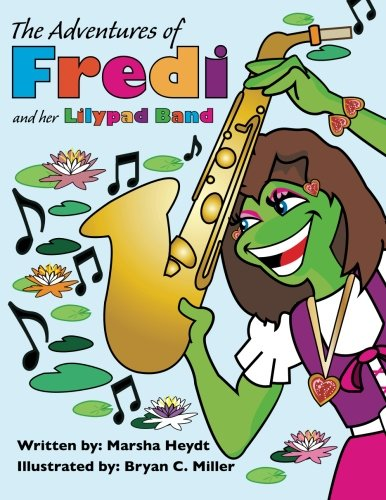 The Adventures Of Fredi And her Lily Pad Band (Volume 1)