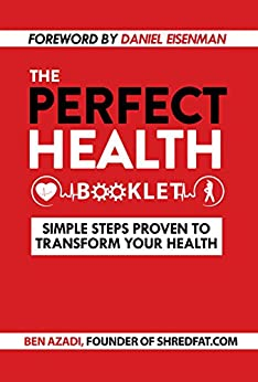The Perfect Health Booklet: Simple Steps Proven to Transform Your Health by [Azadi, Ben]