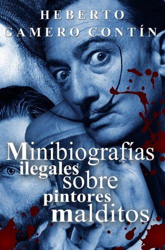 Descargar Libro Minibiografías Ilegales Sobre Pintores Malditos Heberto Gamero Contín