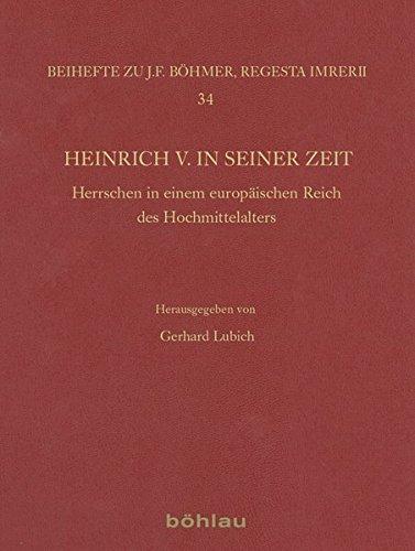 Heinrich V. in seiner Zeit: Herrschen in einem europäischen Reich des Hochmittelalters