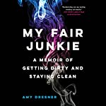 My Fair Junkie: A Memoir of Getting Dirty and Staying Clean | Amy Dresner