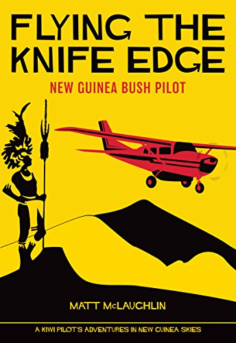 Flying the Knife Edge: New Guinea Bush - Cathay Pacific Pilot