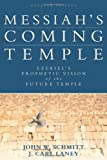 Messiah's Coming Temple, John W. Schmitt and J. Carl Laney, 0825443261