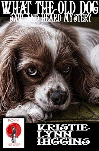 What The Old Dog Saw and Heard Mystery (Ronin Flash Fiction Book 18) by [Higgins, Kristie Lynn]