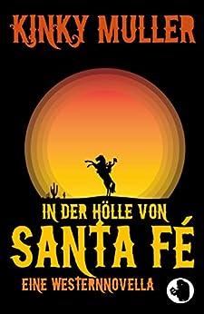 In der Hölle von Santa Fé: Wo die blauen Bohnen fliegen (Trash Serials 1) (German Edition) de [Muller, Kinky]