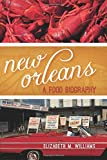 img - for New Orleans: A Food Biography (Big City Food Biographies) book / textbook / text book