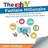 The eBay Fastlane Millionaire: How to Start and Build a Successful eBay Business and Become a Power Seller