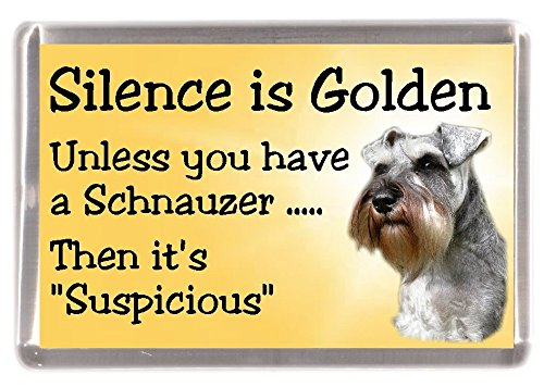Miniature Schnauzer Dog Fridge Magnet'Silence is Golden Unless You Have a Schnauzer Then It's Suspicious' - Fun Novelty Dog Gift Lovely Mothers/Fathers Day Birthday Present Idea Starprint Photographics