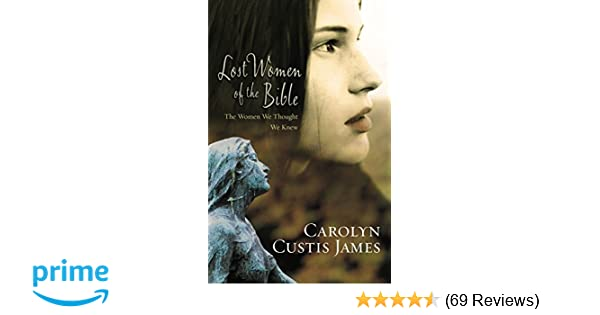 Lost Women Of The Bible The Women We Thought We Knew Carolyn