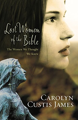 Lost Women of the Bible: The Women We Thought We Knew (Qualities Of A Good Woman In The Bible)