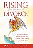 Rising from the Ashes of Divorce, Beth Tiger, 1452546142