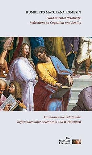 Fundamentale Relativität: Reflexionen über Erkenntnis und Wirklichkeit / Fundamental Relativity: Reflections on Cognition and Reality (Internationale ... Schelling Lectures on Arts and Humanities)
