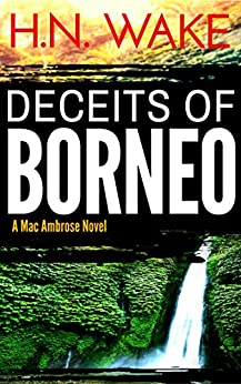 Deceits of Borneo (Mac Ambrose Book 2) by [Wake,HN]