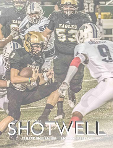 Shotwell: Abilene High Eagles vs Richland Rebels 2018 (Shotwell Stadium HS Football Book 1) por Matt Reily