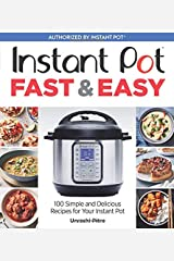 Instant Pot Fast & Easy: 100 Simple and Delicious Recipes for Your Instant Pot Paperback