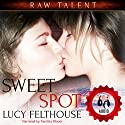 Sweet Spot: Raw Talent, Book 2 Audiobook by Lucy Felthouse Narrated by Xanthia Bloom