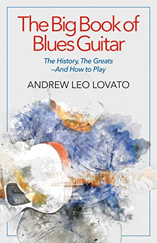 The Big Book of Blues Guitar: The History, The Greats_And How to - Guitar Big Book Blues