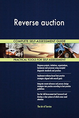 Reverse auction All-Inclusive Self-Assessment - More than 710 Success Criteria, Instant Visual Insights, Comprehensive Spreadsheet Dashboard, Auto-Prioritized for Quick Results