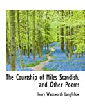 The Courtship of Miles Standish, and Other Poems, Henry Wadsworth Longfellow, 1113926767