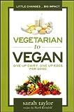 Vegetarian to Vegan, Sarah Taylor, 097644142X