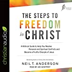 The Steps to Freedom in Christ: A Biblical Guide to Help You Resolve Personal and Spiritual Conflicts and Become a Fruitful Disciple of Jesus | Neil T. Anderson