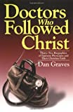 Doctors Who Followed Christ, Dan Graves, 0825427347