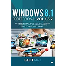 Windows 8.1 professional Volume 1 and Volume 2:Explore Window 8.1, Metro Style Apps, Controls, Windows All Apps, Tips & Trick, Registry, Services, Group Policy & More