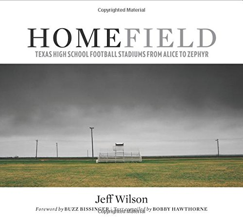 Home Field: Texas High School Football Stadiums from Alice to Zephyr (Charles N. Prothro Texana Series) (Best High School Stadiums)