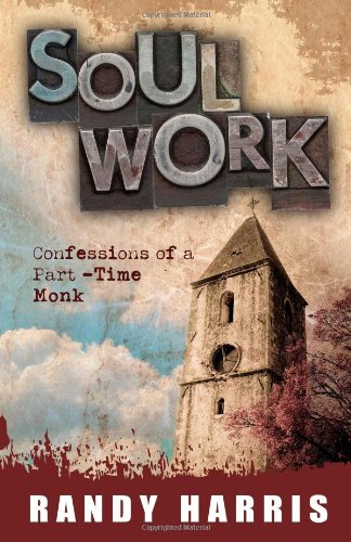 Soul Work: Confessions Of A Part Time Monk