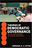 Theories of Democratic Governance in the Institutions of Higher Education, Emmanuel O. Tetteh, 0595314651