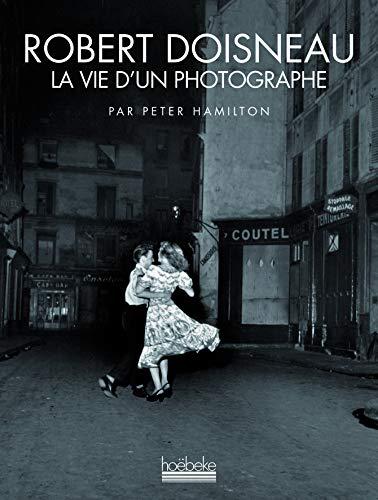 Robert Doisneau : La vie d'un photographe by Peter Hamilton