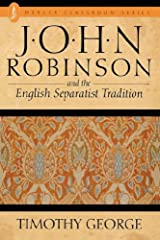 John Robinson and the English Separatist Tradition Paperback