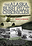 The Alaska Bush Pilot Chronicles: More Adventures