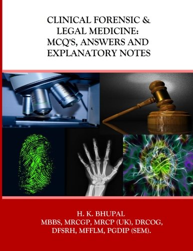 Clinical Forensic & Legal Medicine: MCQ's, Answers and Explanatory Notes