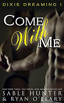 Come With Me (Dixie Dreaming Book 1) by [Hunter, Sable, O'Leary, Ryan, Red Hot and Boom!, Dixie Dreaming Series]