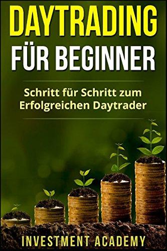 Daytrading für Beginner: Schritt für Schritt zum erfolgreichen Daytrader Taschenbuch – 17. September 2017 Investment Academy Independently published 1549765388