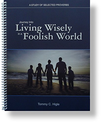 Journey Into Living Wisely in a Foolish World - A 13-lesson Study of Selected Proverbs (KJV Edition)