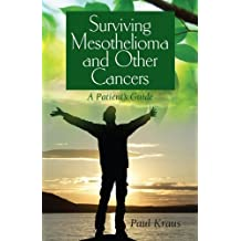 Surviving Mesothelioma and Other Cancers: A Patient's Guide