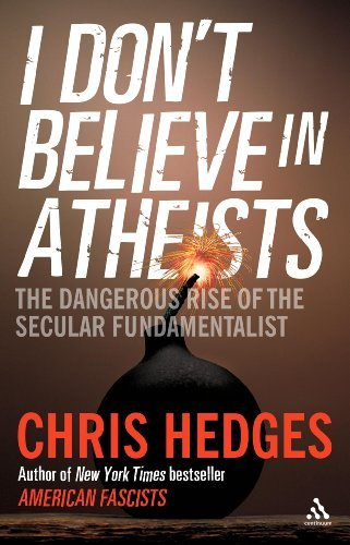 By Chris Hedges I Don't Believe in Atheists [Hardcover]