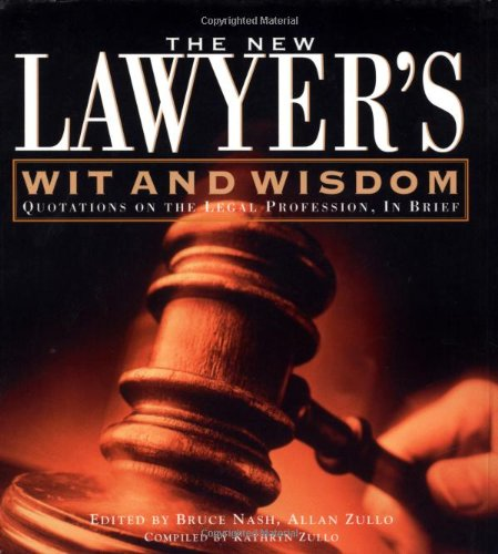 The New Lawyer's Wit And Wisdom: Quotations On The Legal Profession, In Brief PDF