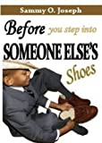 Before You Step into Someone Else's Shoes, Sammy O. Joseph, 0956729800