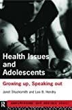 Health Issues and Adolescents : Growing up, Speaking Out, Shucksmith, Janet and Hendry, Leo B., 0415168481