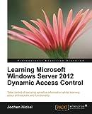 Learning Microsoft Windows Server 2012 Dynamic Access Control, Jochen Nickel, 178217818X