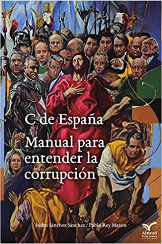 C De EspaÑa Manual Para Entender La Corrupcion: Amazon.es: Isidro Sanchez, Isidro Sanchez: Libros