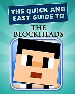 Blockheads: The Ultimate Game Guide (Cheats, Walkthrough, Secrets) (Quick and Easy Guides) by [Phoenix Applications]