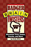 Badger Brain Twisters, Kelly Whitt, 1931599971