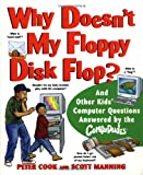 img - for Why Doesn't My Floppy Disk Flop?: And Other Kids' Computer Questions Answered by the CompuDudes book / textbook / text book